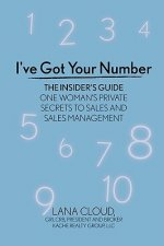 I've Got Your Number! The Insider's Guide: One Woman's Private Secrets to Sales and Sales Management