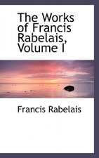 Works of Francis Rabelais, Volume I
