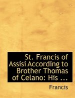 St. Francis of Assisi According to Brother Thomas of Celano