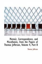 Memoir, Correspondence, and Miscellanies, from the Papers of Thomas Jefferson, Volume 4, Part B