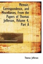 Memoir, Correspondence, and Miscellanies, from the Papers of Thomas Jefferson, Volume 4, Part a