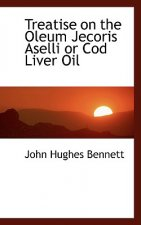 Treatise on the Oleum Jecoris Aselli or Cod Liver Oil