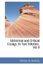 Historical and Critical Essays. in Two Volumes. Vol. II
