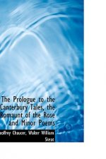 Prologue to the Canterbury Tales, the Romaunt of the Rose and Minor Poems