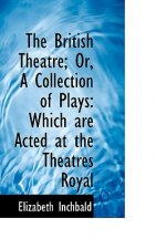 British Theatre; Or, a Collection of Plays