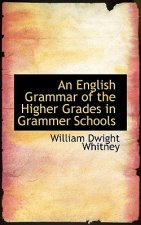 English Grammar of the Higher Grades in Grammer Schools