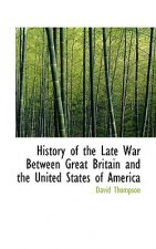 History of the Late War Between Great Britain and the United States of America