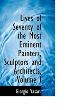 Lives of Seventy of the Most Eminent Painters, Sculptors and Architects, Volume I
