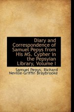 Diary and Correspondence of Samuel Pepys from His Ms. Cypher in the Pepsyian Library, Volume I