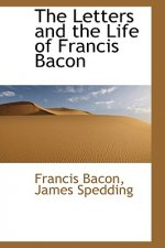Letters and the Life of Francis Bacon