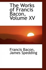 Works of Francis Bacon, Volume XV