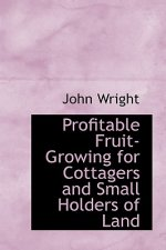 Profitable Fruit-Growing for Cottagers and Small Holders of Land