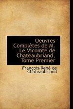 Oeuvres Completes de M. Le Vicomte de Chateaubriand, Tome Premier