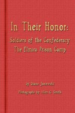 In Their Honor - Soldiers of the Confederacy - The Elmira Prison Camp