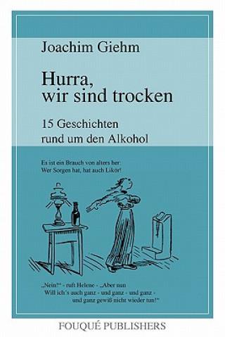 Hurra, Wir Sind Trocken. 15 Geschichten Rund Um Den Alkohol