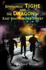 Epiphanius Tighe and the Dragon of East South Water Street