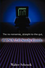 No-Nonsense, Straight-To-The-Gut, CCNA 2.0 Study Guide