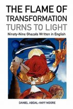 Flame of Transformation Turns to Light (Ninety-Nine Ghazals Written in English) / Poems