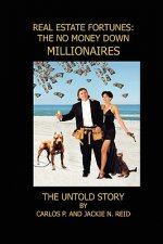Real Estate Fortunes: No Money Down Millionaires: the Untold Story