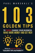 103 Golden Tips to Turbo Charge Your Business Make More Money and Get Rich