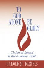 To God Alone Be Glory