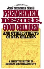 Frenchmen, Desire, Good Children: And Other Streets of New Orleans