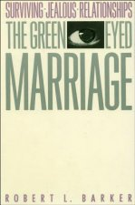The Green-Eyed Marriage: Surviving Jealous Relationships