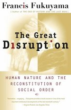 Great Disruption: Human Nature and the Reconstitution of Social Order