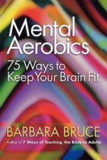 Mental Aerobics 75 Ways to Keep Your Brain Fit