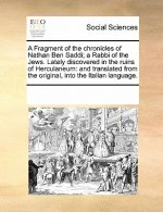 Fragment of the Chronicles of Nathan Ben Saddi; A Rabbi of the Jews. Lately Discovered in the Ruins of Herculaneum