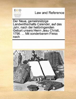 Neue, Gemeinn tzige Landwirthschafts Calender, Auf Das Jahr, Nach Der Heilbringenden Geburt Unsers Herrn Jesu Christi, 1796. Mit Sonderbarem Fleis