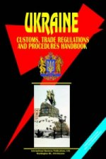 Ukraine Customs, Trade Regulations and Procedures Handbook (