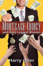 Mortgage Idiocy and Hairy Legged Women