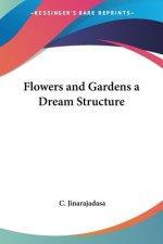 Flowers and Gardens - a Dream Structure (1913)
