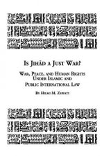 Is Jihad a Just War? War, Peace and Human Rights Under Islamic and Public International Law