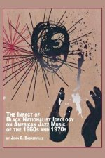 Impact of Black Nationalist Ideology on American Jazz Music of the 1960s and 1970s