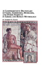 Comprehensive Dictionary of Gods, Goddesses, Demigods, and Other Subjects in Greek and Roman Mythology
