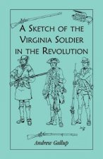 Sketch of the Virginia Soldier in the Revolution