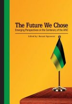 Future We Chose. Emerging Perspectives on the Centenary of the ANC