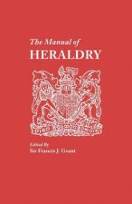 Manual of Heraldry. a Concise Description of the Several Terms Used, and Containg a Dictionary of Every Designation in the Science