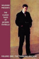 Classic Tales of Jacques Futrelle, Volume One