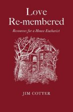 Love Re-Membered: Resources for a House Eucharist