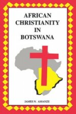African Christianity in Botswana. the Case of African Independent Churches
