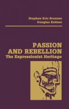Passion and Rebellion: The Expressionist Heritage