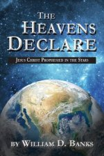 Heavens Declare - Jesus Christ Prophesied in the Stars