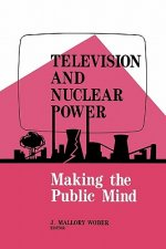 Television and Nuclear Power: Making the Public Mind