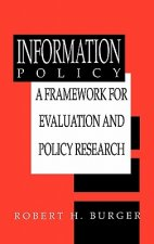 Information Policy: A Framework for Evaluation and Policy Research