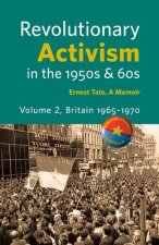 Revolutionary Activism in the 1950s & 60s. Volume 2. Britain 1965 - 1970