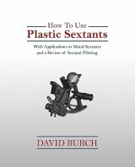 How to Use Plastic Sextants with Applications to Metal Sextants and a Review of Sextant Piloting
