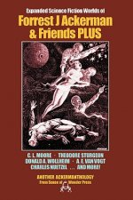 Expanded Science Fiction Worlds of Forrest J Ackerman & Friends Plus